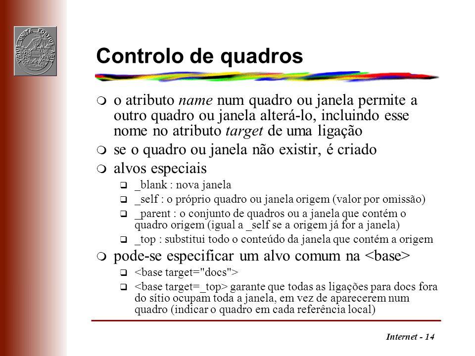 Internet - 14 Controlo de quadros m o atributo name num quadro ou janela permite a outro quadro ou janela alterá-lo, incluindo esse nome no atributo t