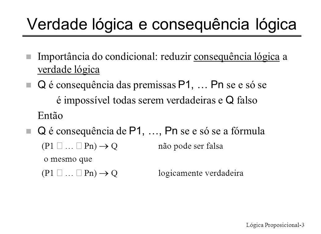 Lógica Proposicional-3 Verdade lógica e consequência lógica n Importância do condicional: reduzir consequência lógica a verdade lógica Q é consequênci