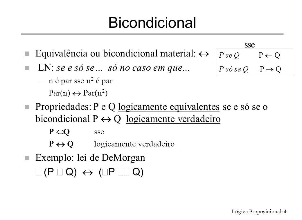 Lógica Proposicional-4 Bicondicional Equivalência ou bicondicional material: n LN: se e só se… só no caso em que... – n é par sse n 2 é par Par(n) Par