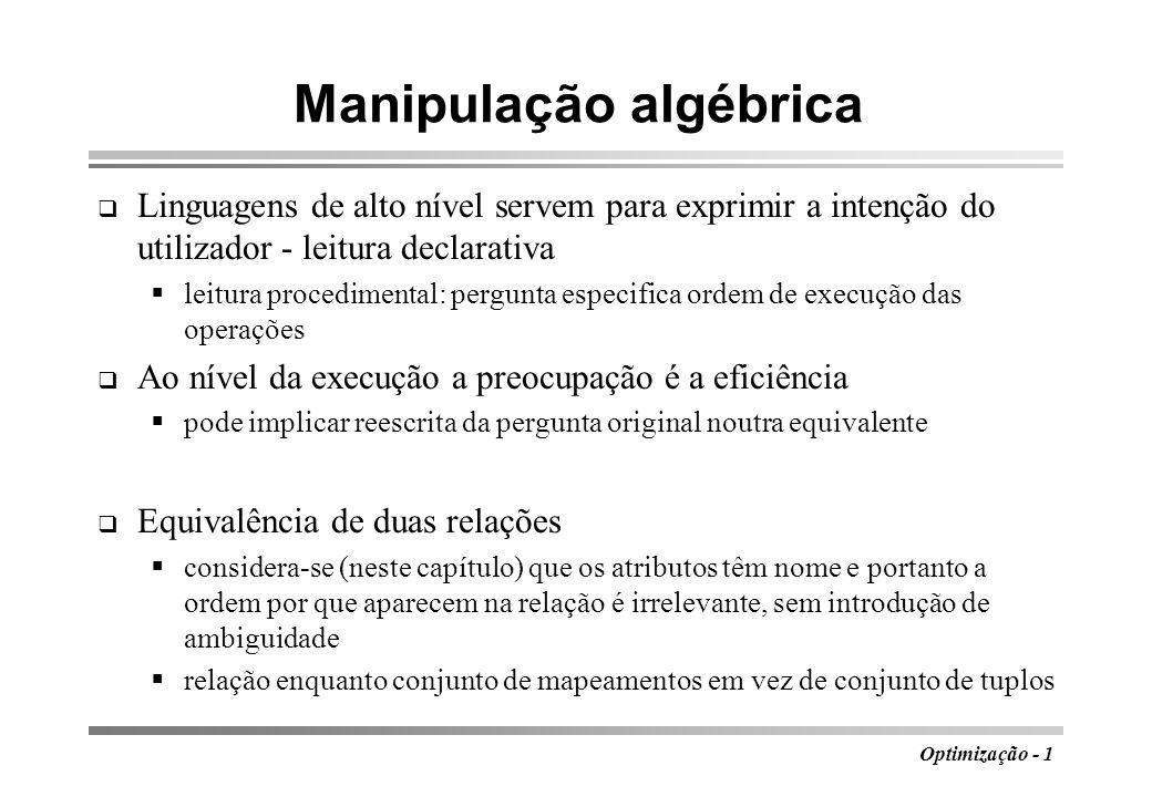 Optimização - 1 Manipulação algébrica Linguagens de alto nível servem para exprimir a intenção do utilizador - leitura declarativa leitura procediment