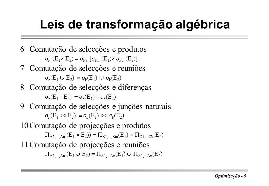 Optimização - 5 Leis de transformação algébrica 6Comutação de selecções e produtos F (E 1 E 2 ) F3 [ F1 (E 1 ) F2 (E 2 )] 7Comutação de selecções e re