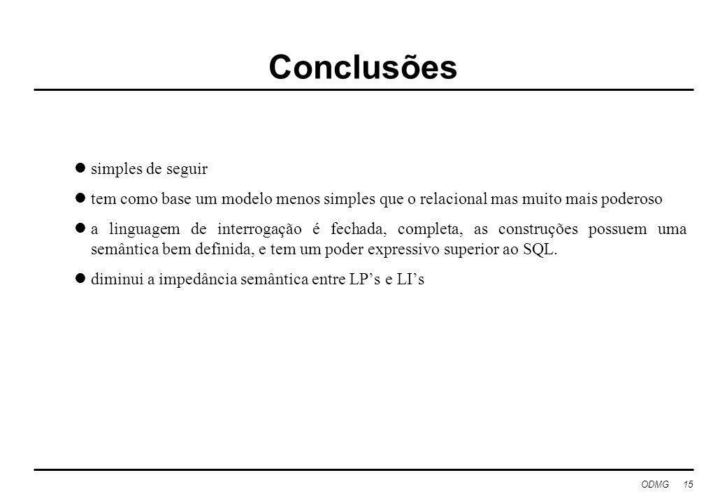 ODMG 15 Conclusões simples de seguir tem como base um modelo menos simples que o relacional mas muito mais poderoso a linguagem de interrogação é fech