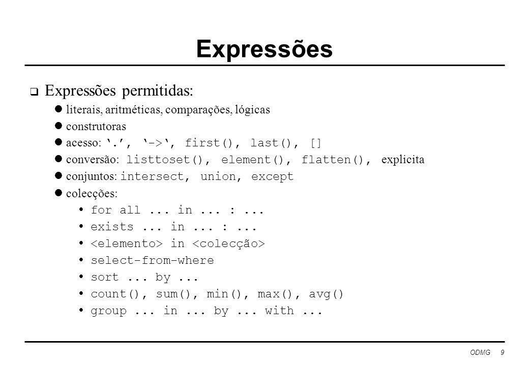 ODMG 9 Expressões Expressões permitidas: literais, aritméticas, comparações, lógicas construtoras acesso:., ->, first(), last(), [] conversão: listtoset(), element(), flatten(), explicita conjuntos: intersect, union, except colecções: for all...