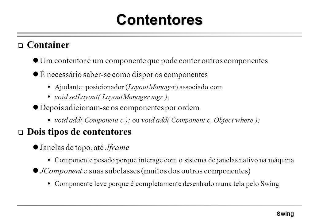 Swing Contentores Container Um contentor é um componente que pode conter outros componentes É necessário saber-se como dispor os componentes Ajudante: