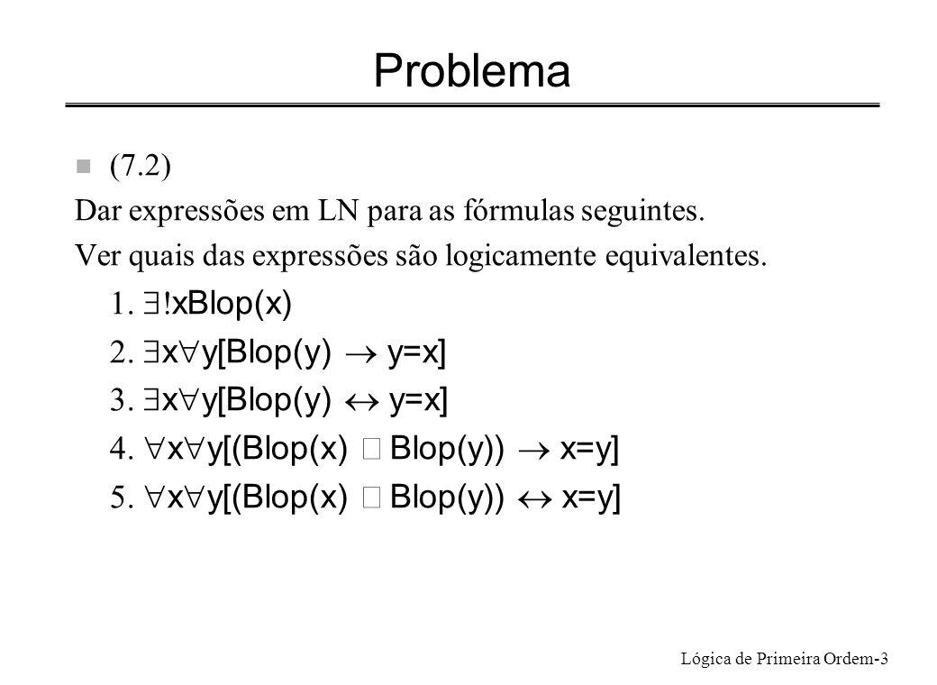 Lógica de Primeira Ordem-3 Problema n (7.2) Dar expressões em LN para as fórmulas seguintes. Ver quais das expressões são logicamente equivalentes. xB