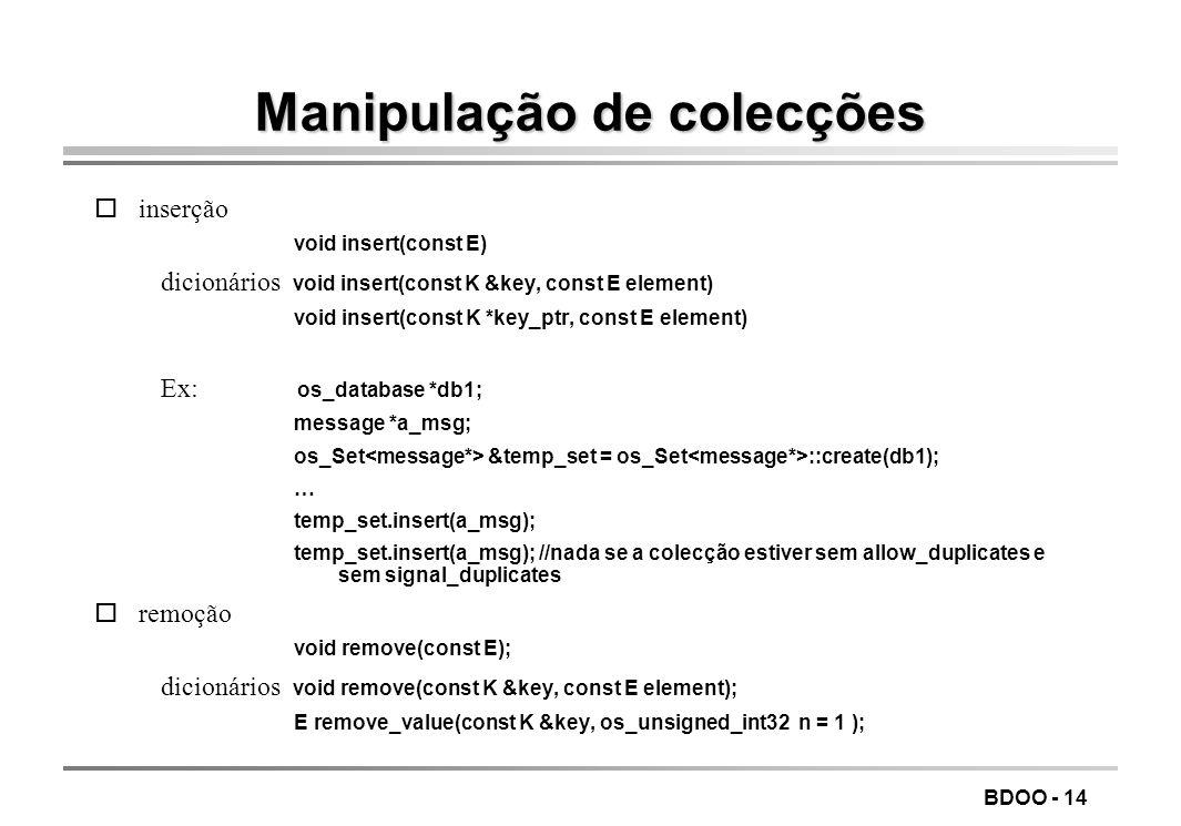 BDOO - 14 Manipulação de colecções oinserção void insert(const E) dicionários void insert(const K &key, const E element) void insert(const K *key_ptr,