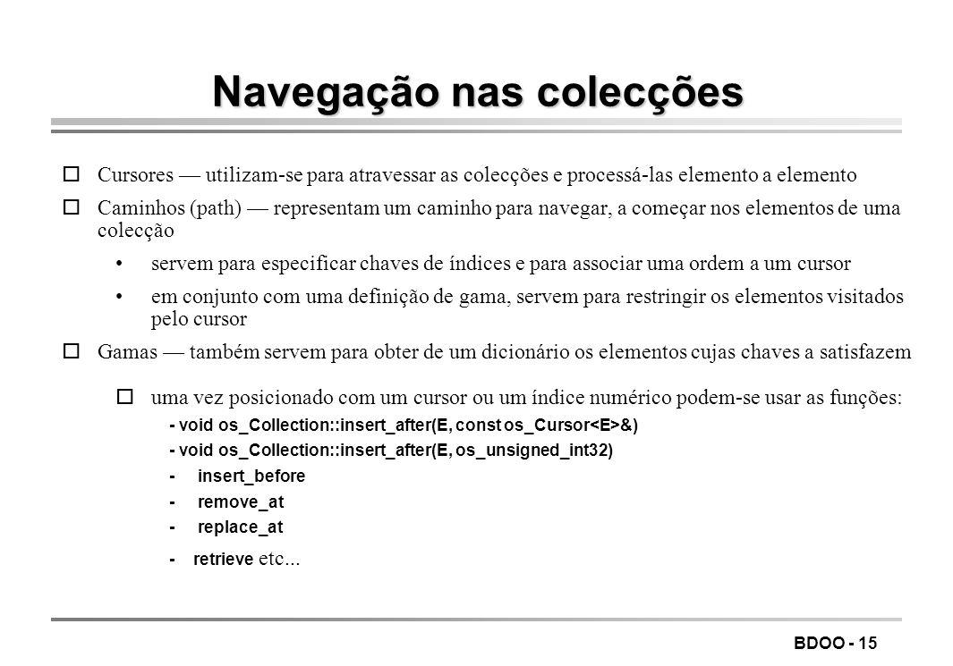 BDOO - 15 Navegação nas colecções oCursores utilizam-se para atravessar as colecções e processá-las elemento a elemento oCaminhos (path) representam u