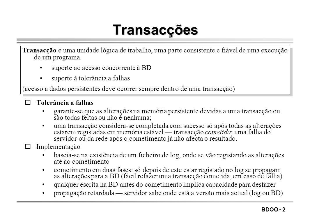 BDOO - 2 Transacções Transacção é uma unidade lógica de trabalho, uma parte consistente e fiável de uma execução de um programa. suporte ao acesso con