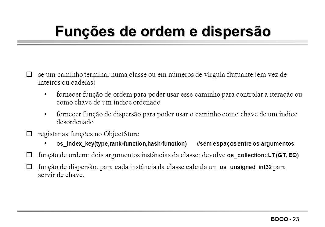 BDOO - 23 Funções de ordem e dispersão ose um caminho terminar numa classe ou em números de vírgula flutuante (em vez de inteiros ou cadeias) fornecer