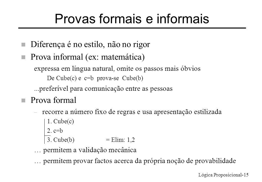 Lógica Proposicional-15 Provas formais e informais n Diferença é no estilo, não no rigor n Prova informal (ex: matemática) expressa em língua natural,