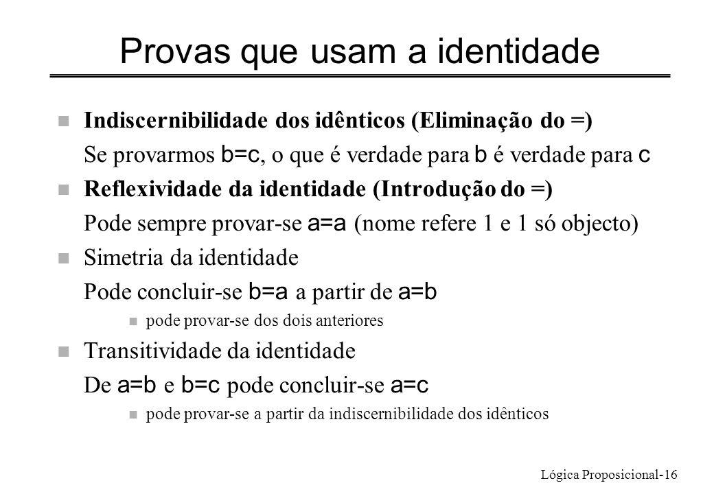 Lógica Proposicional-16 Provas que usam a identidade n Indiscernibilidade dos idênticos (Eliminação do =) Se provarmos b=c, o que é verdade para b é v