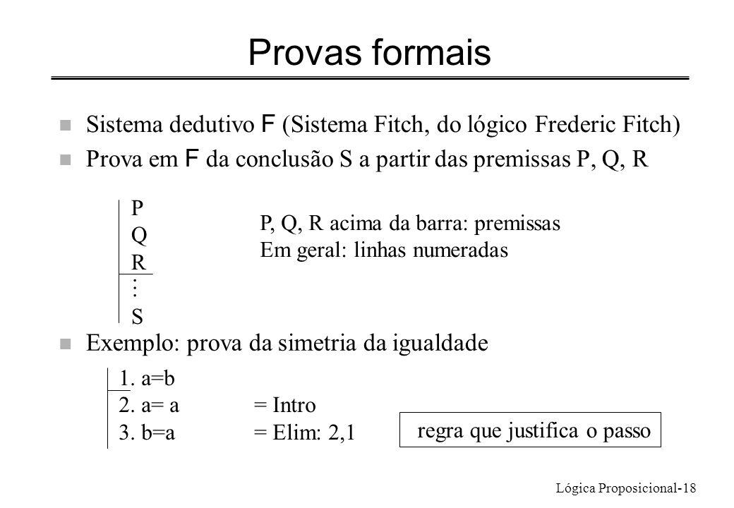 Lógica Proposicional-18 Provas formais Sistema dedutivo F (Sistema Fitch, do lógico Frederic Fitch) Prova em F da conclusão S a partir das premissas P