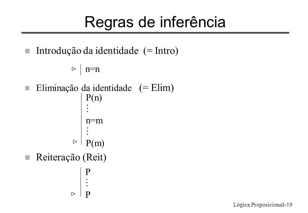 Lógica Proposicional-19 Regras de inferência n Introdução da identidade (= Intro) n=n n Eliminação da identidade (= Elim) n Reiteração (Reit) P(n) n=m