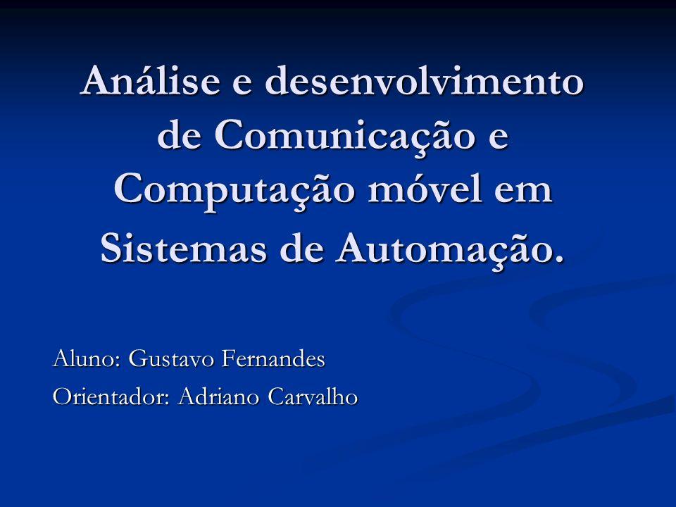 Análise e desenvolvimento de Comunicação e Computação móvel em Sistemas de Automação.
