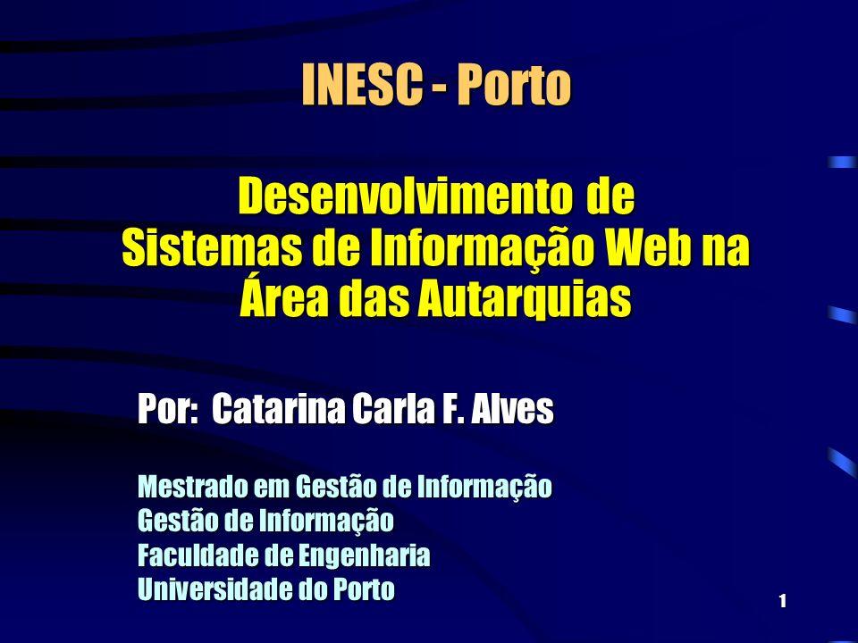 1 INESC - Porto Desenvolvimento de Sistemas de Informação Web na Área das Autarquias Por: Catarina Carla F.