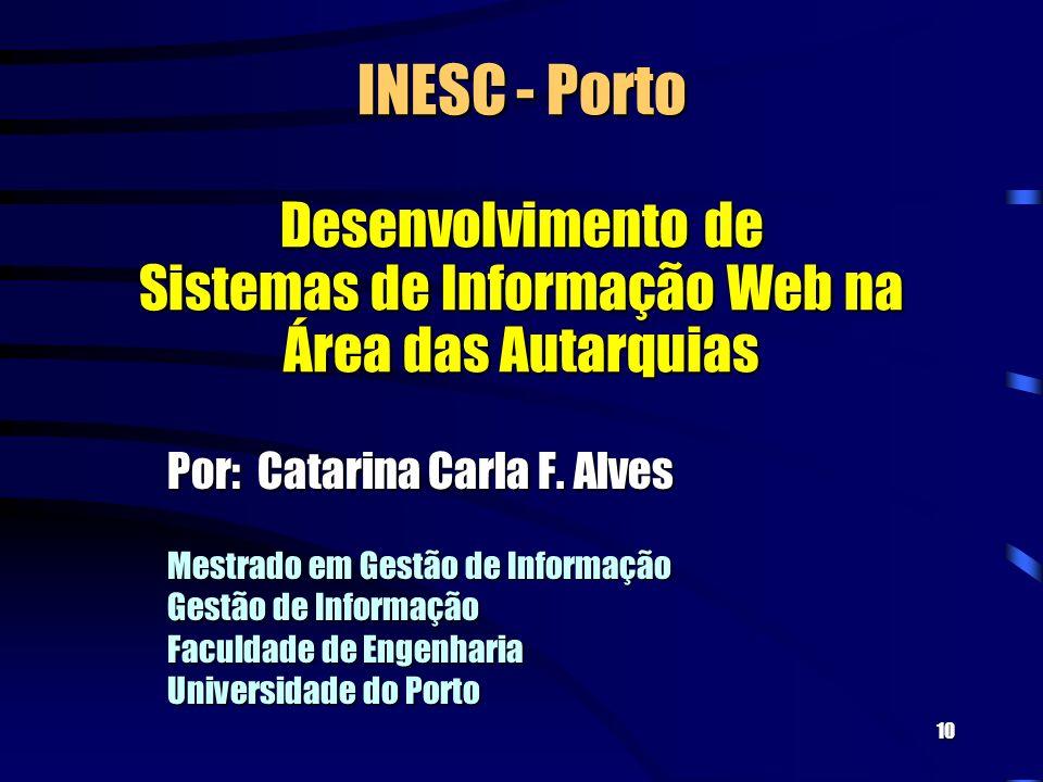 10 INESC - Porto Desenvolvimento de Sistemas de Informação Web na Área das Autarquias Por: Catarina Carla F.