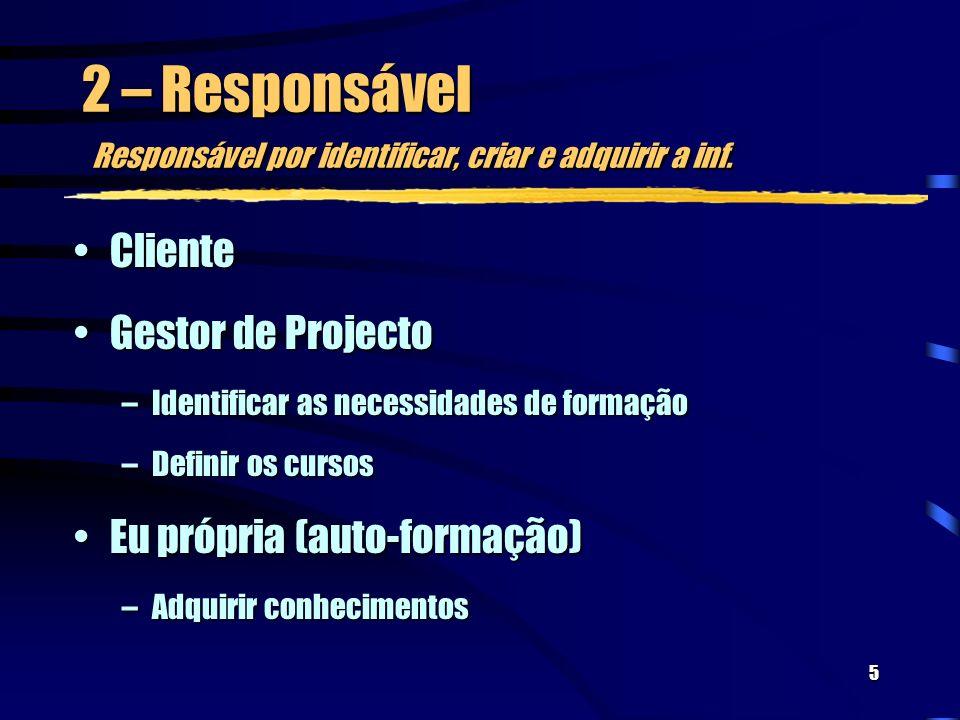 5 2 – Responsável Responsável por identificar, criar e adquirir a inf.