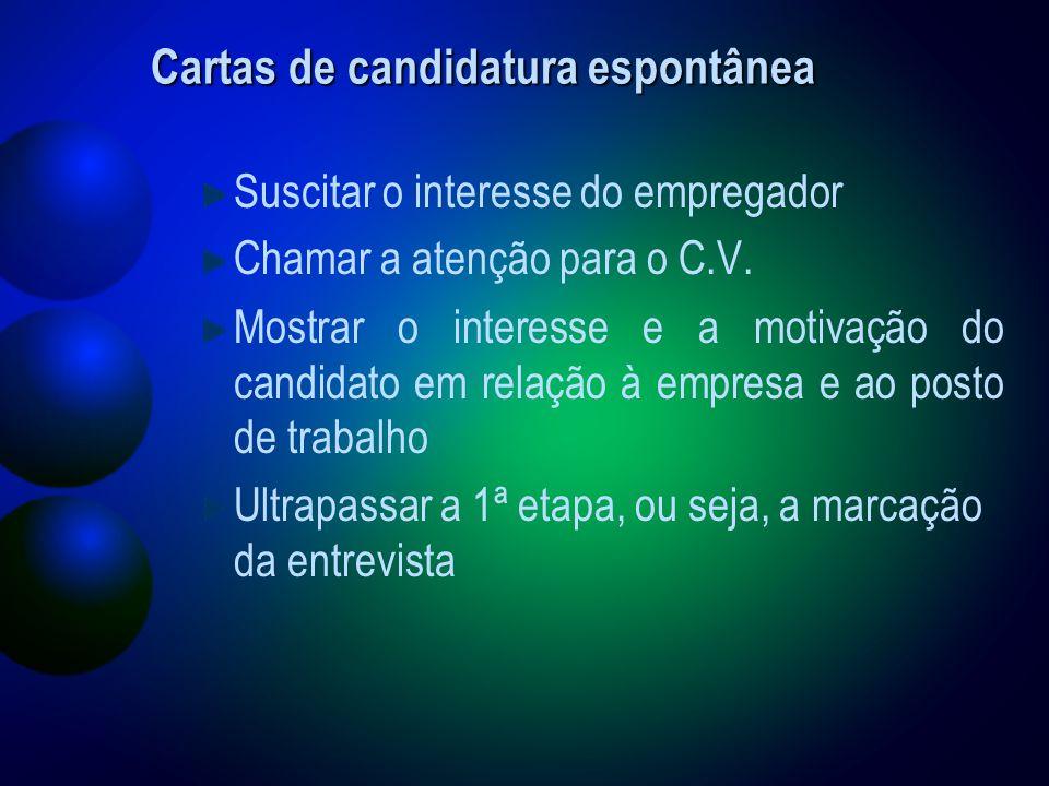 Cartas de candidatura espontânea Suscitar o interesse do empregador Chamar a atenção para o C.V.