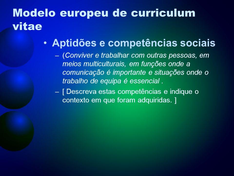 Modelo europeu de curriculum vitae Aptidões e competências sociais –(Conviver e trabalhar com outras pessoas, em meios multiculturais, em funções onde a comunicação é importante e situações onde o trabalho de equipa é essencial.