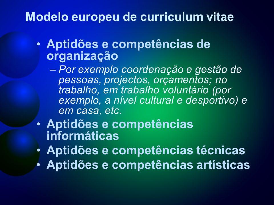 Aptidões e competências de organização –Por exemplo coordenação e gestão de pessoas, projectos, orçamentos; no trabalho, em trabalho voluntário (por exemplo, a nível cultural e desportivo) e em casa, etc.