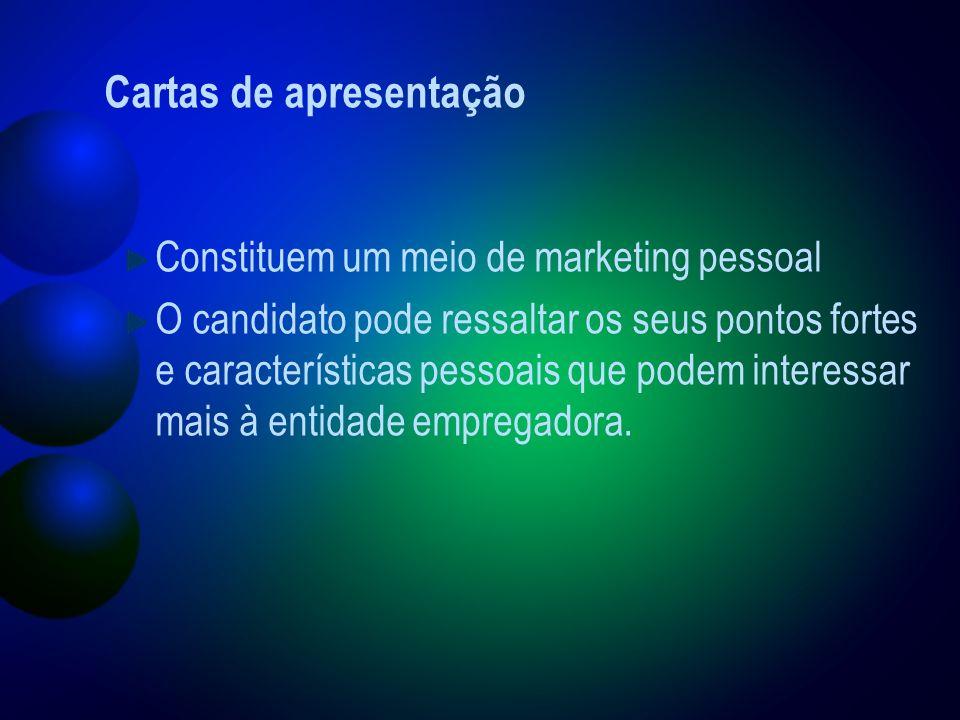 Cartas de apresentação Constituem um meio de marketing pessoal O candidato pode ressaltar os seus pontos fortes e características pessoais que podem interessar mais à entidade empregadora.