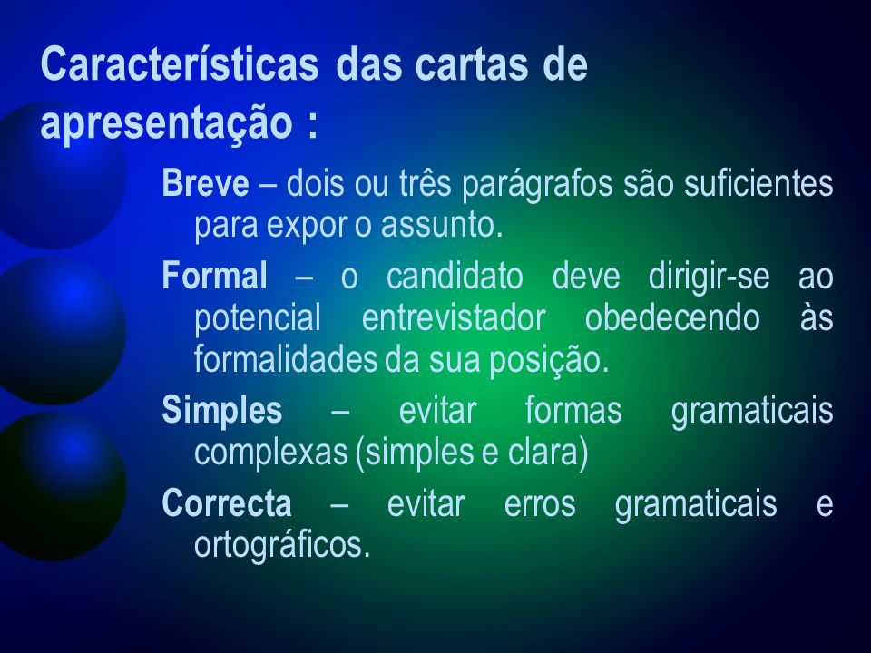 Características das cartas de apresentação : Breve – dois ou três parágrafos são suficientes para expor o assunto.