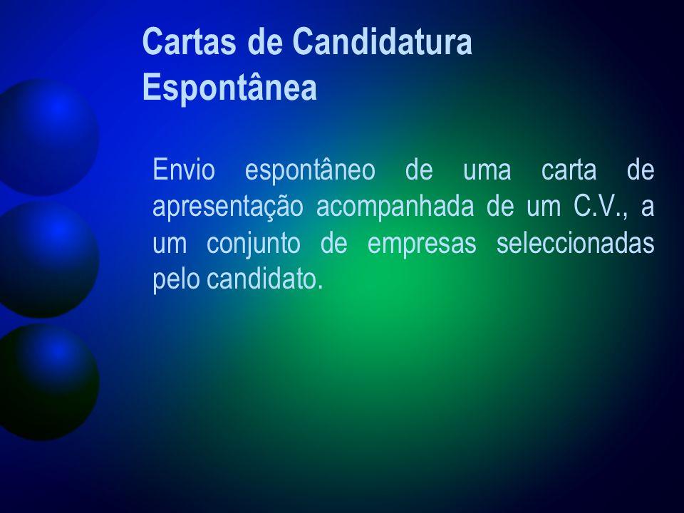 Cartas de Candidatura Espontânea Envio espontâneo de uma carta de apresentação acompanhada de um C.V., a um conjunto de empresas seleccionadas pelo candidato.