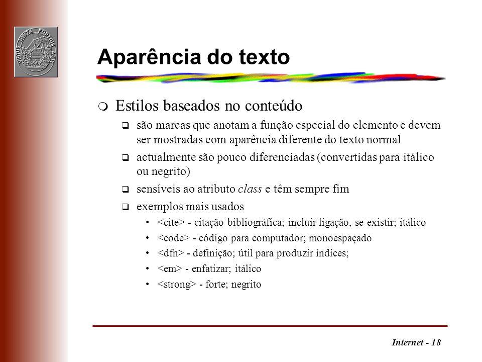 Internet - 18 Aparência do texto m Estilos baseados no conteúdo q são marcas que anotam a função especial do elemento e devem ser mostradas com aparên