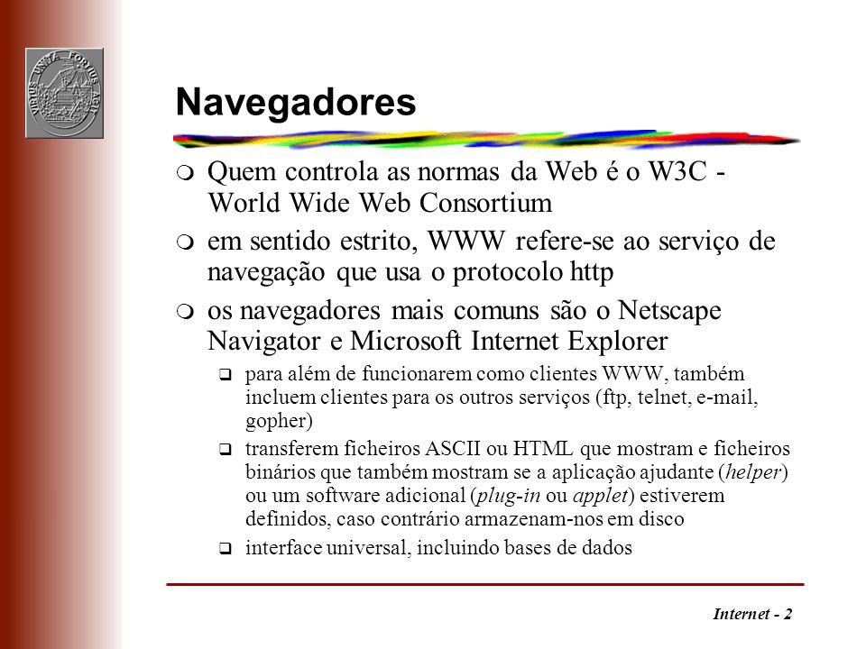 Internet - 2 Navegadores m Quem controla as normas da Web é o W3C - World Wide Web Consortium m em sentido estrito, WWW refere-se ao serviço de navega