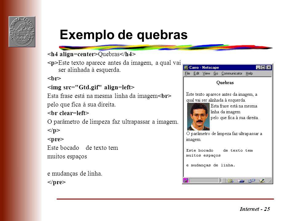 Internet - 25 Exemplo de quebras Quebras Este texto aparece antes da imagem, a qual vai ser alinhada à esquerda. Esta frase está na mesma linha da ima
