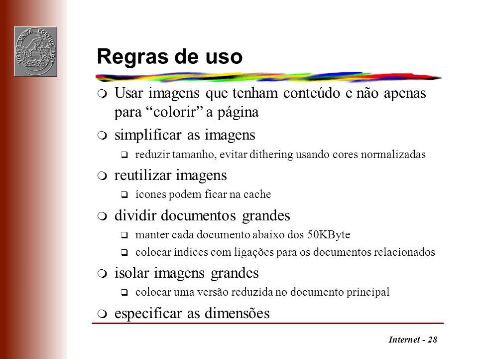 Internet - 28 Regras de uso m Usar imagens que tenham conteúdo e não apenas para colorir a página m simplificar as imagens q reduzir tamanho, evitar d