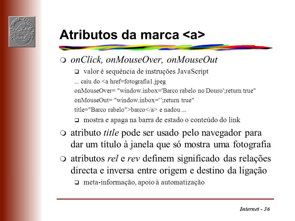 Internet - 36 Atributos da marca m onClick, onMouseOver, onMouseOut q valor é sequência de instruções JavaScript... caiu do <a href=fotografia1.jpeg o