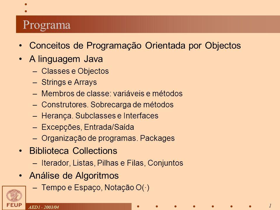 AED1 - 2003/04 1 Programa Conceitos de Programação Orientada por Objectos A linguagem Java –Classes e Objectos –Strings e Arrays –Membros de classe: variáveis e métodos –Construtores.