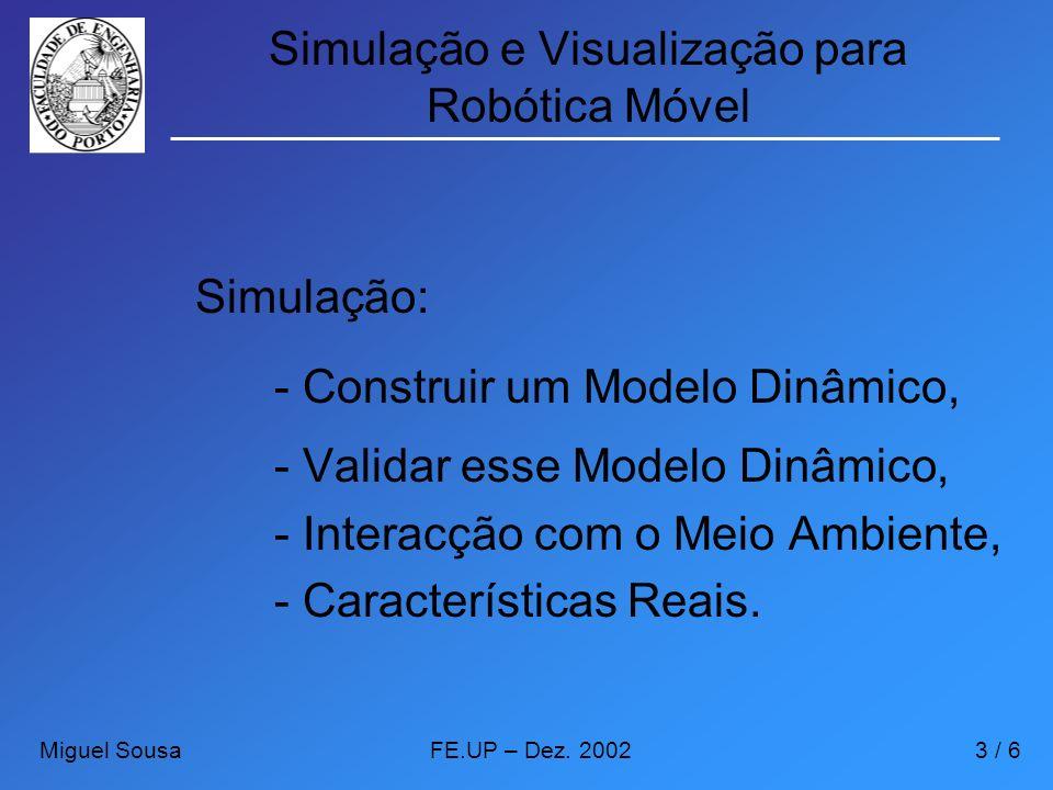 Simulação e Visualização para Robótica Móvel Simulação: - Construir um Modelo Dinâmico, - Validar esse Modelo Dinâmico, - Interacção com o Meio Ambien