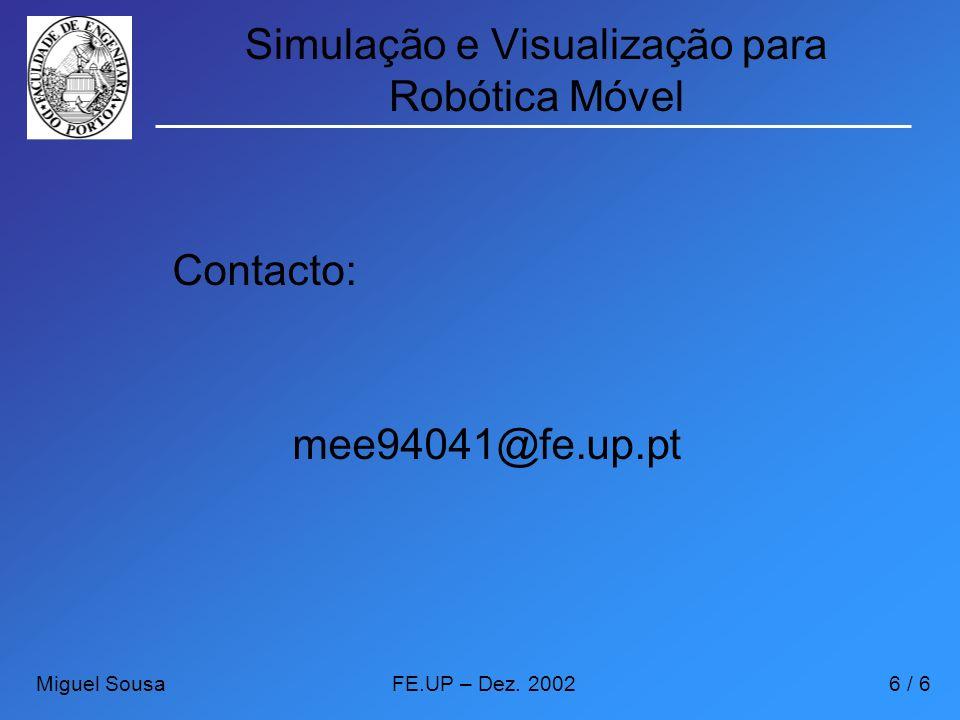 Simulação e Visualização para Robótica Móvel Contacto: mee94041@fe.up.pt Miguel SousaFE.UP – Dez. 20026 / 6
