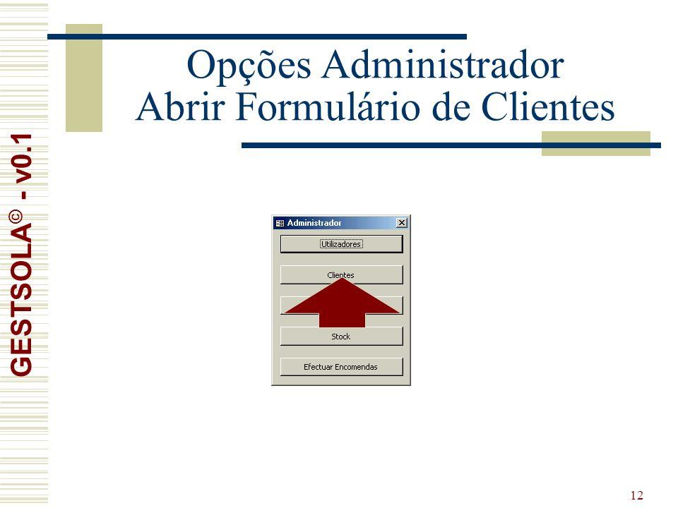 12 Opções Administrador Abrir Formulário de Clientes GESTSOLA © - v0.1