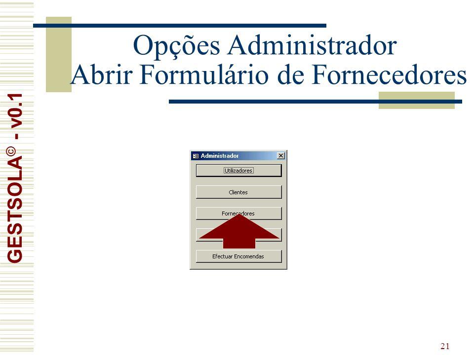 21 Opções Administrador Abrir Formulário de Fornecedores GESTSOLA © - v0.1