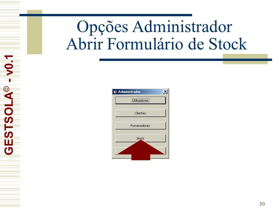 30 Opções Administrador Abrir Formulário de Stock GESTSOLA © - v0.1