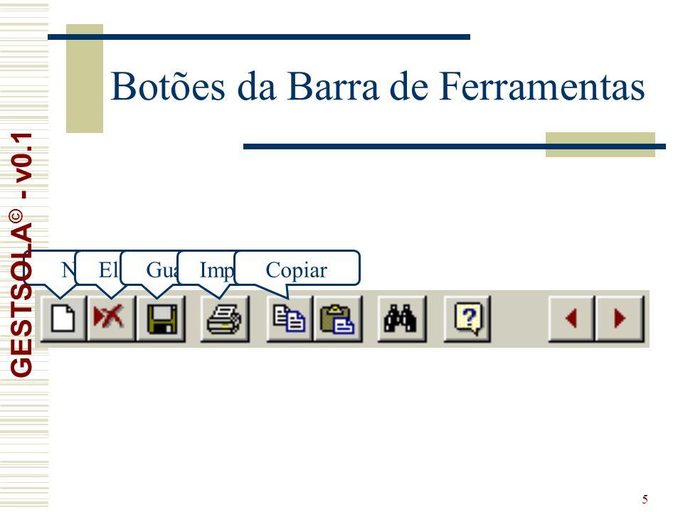 5 Botões da Barra de Ferramentas NovoEliminarGuardarImprimirCopiar GESTSOLA © - v0.1