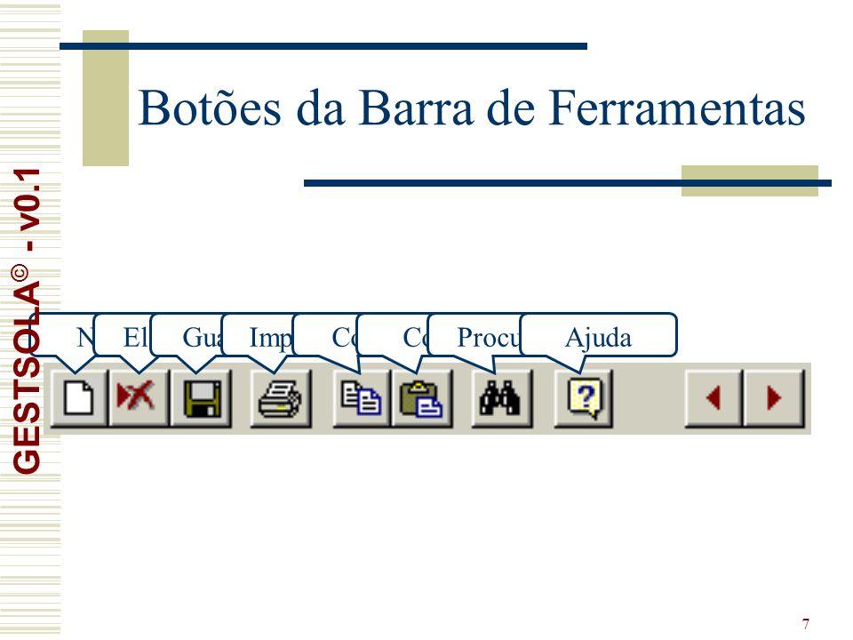 7 Botões da Barra de Ferramentas NovoEliminarGuardarImprimirCopiarColarProcurarAjuda GESTSOLA © - v0.1