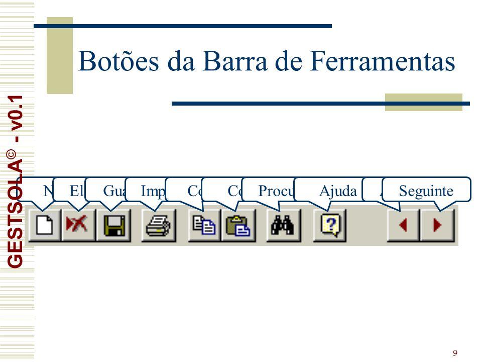 9 Botões da Barra de Ferramentas NovoEliminarGuardarImprimirCopiarColarProcurarAjudaAnteriorSeguinte GESTSOLA © - v0.1