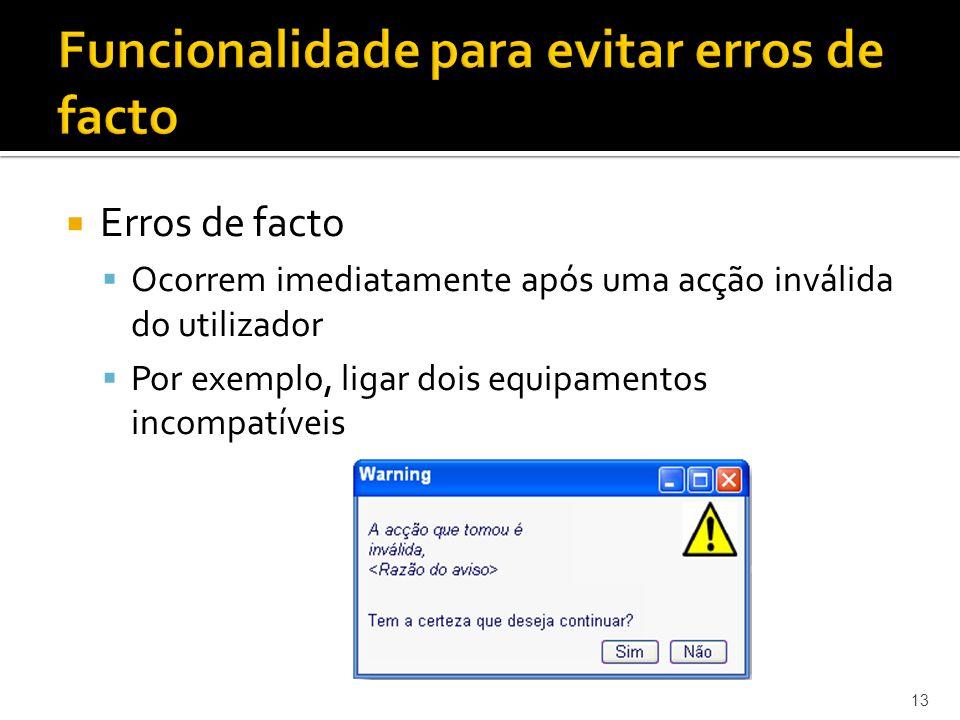 13 Funcionalidade para evitar erros de facto Erros de facto Ocorrem imediatamente após uma acção inválida do utilizador Por exemplo, ligar dois equipa