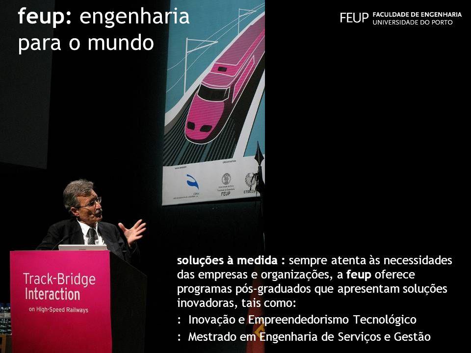 feup: engenharia para o mundo soluções à medida : sempre atenta às necessidades das empresas e organizações, a feup oferece programas pós-graduados qu