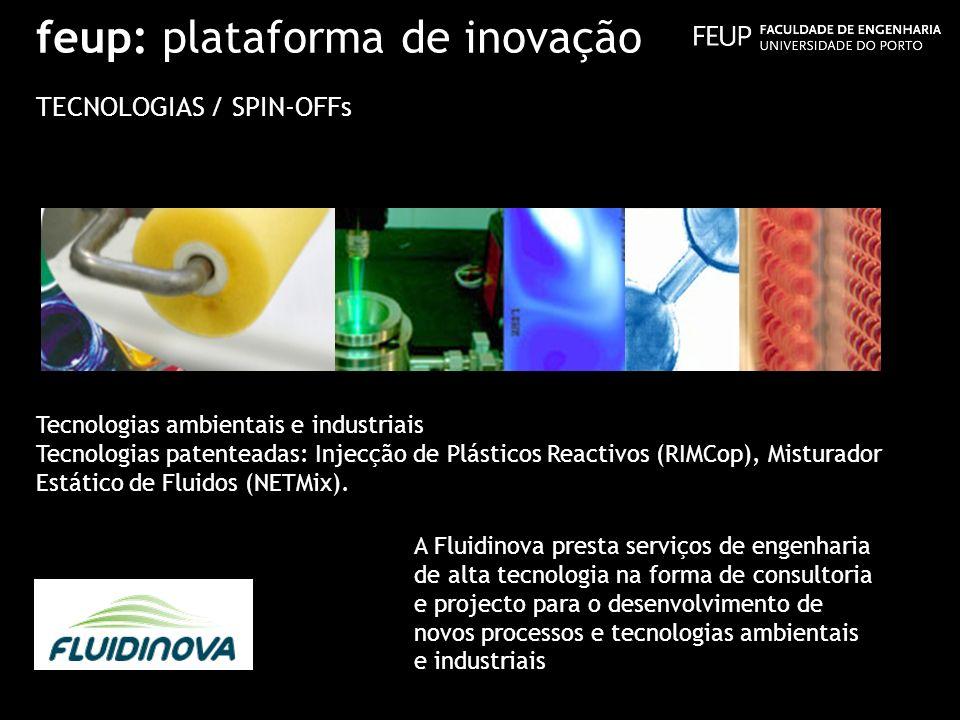 feup: plataforma de inovação TECNOLOGIAS / SPIN-OFFs Tecnologias ambientais e industriais Tecnologias patenteadas: Injecção de Plásticos Reactivos (RI