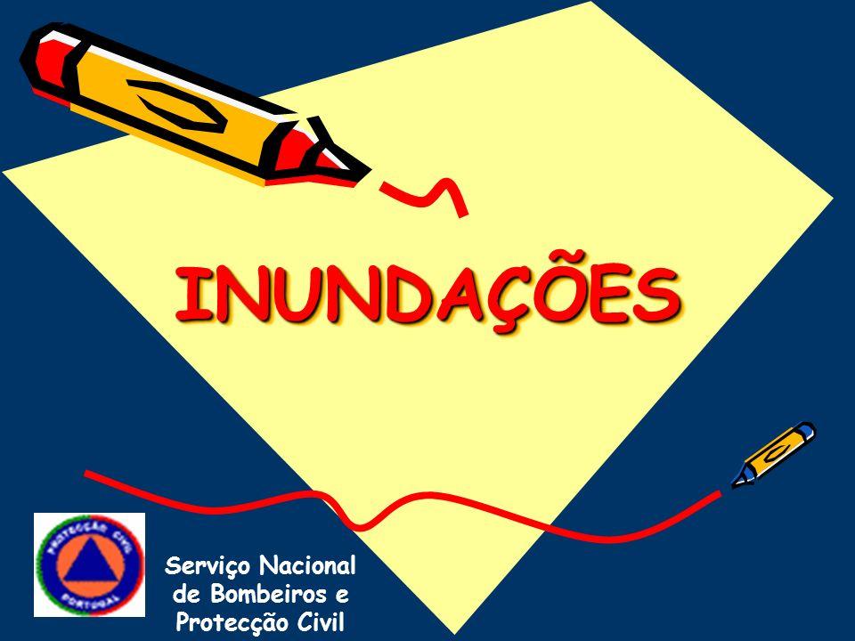 INUNDAÇÕESINUNDAÇÕES Serviço Nacional de Bombeiros e Protecção Civil