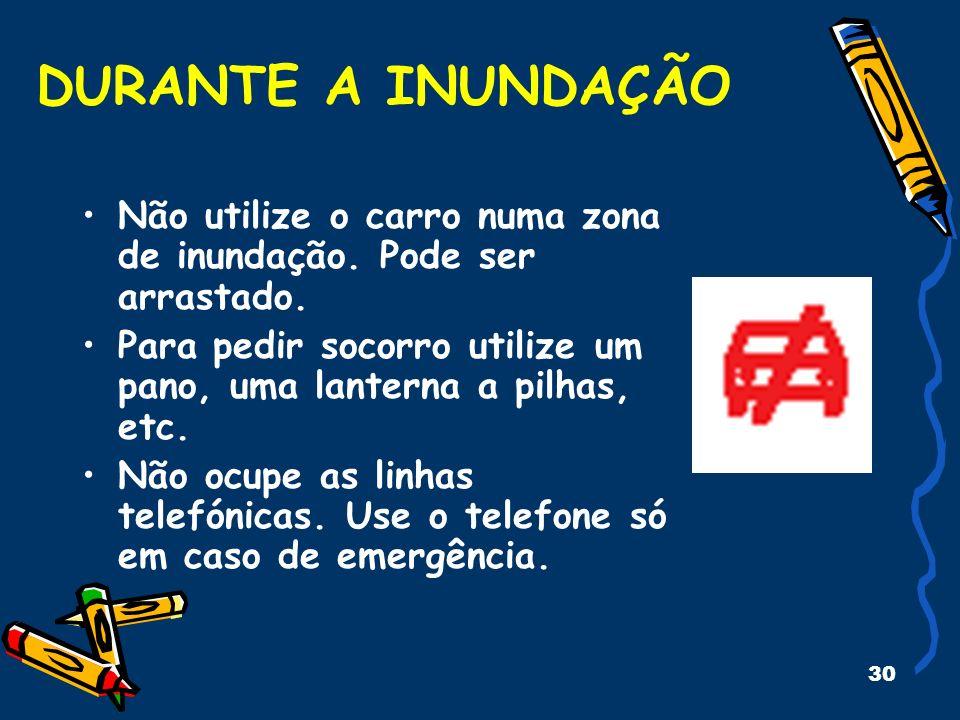 30 Não utilize o carro numa zona de inundação. Pode ser arrastado. Para pedir socorro utilize um pano, uma lanterna a pilhas, etc. Não ocupe as linhas