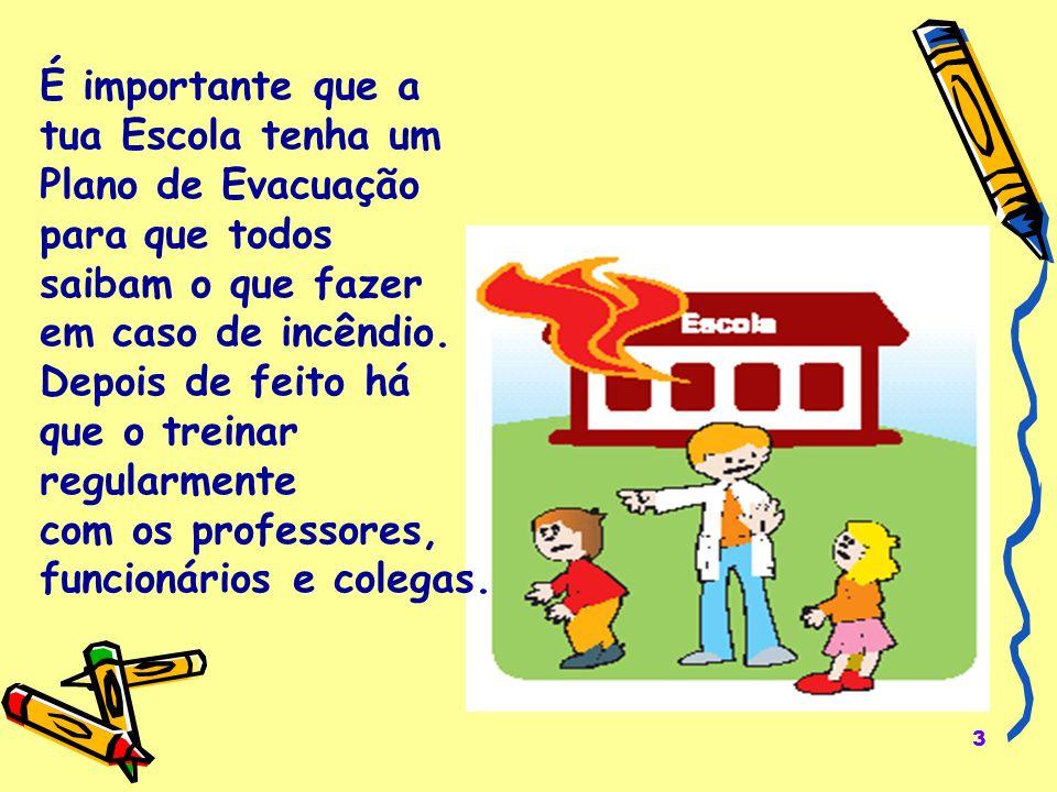3 É importante que a tua Escola tenha um Plano de Evacuação para que todos saibam o que fazer em caso de incêndio. Depois de feito há que o treinar re