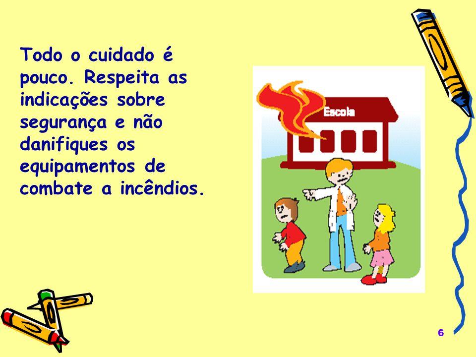 6 Todo o cuidado é pouco. Respeita as indicações sobre segurança e não danifiques os equipamentos de combate a incêndios.