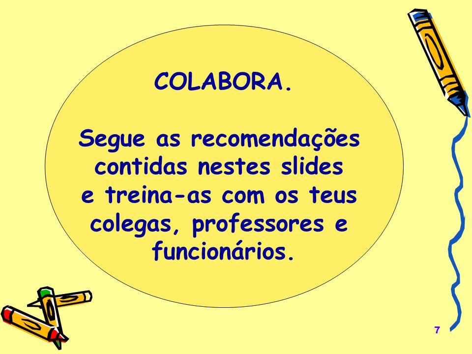7 COLABORA. Segue as recomendações contidas nestes slides e treina-as com os teus colegas, professores e funcionários.