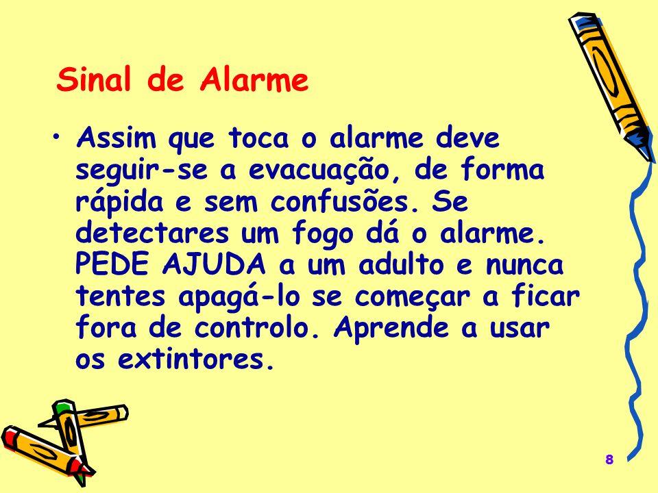 8 Sinal de Alarme Assim que toca o alarme deve seguir-se a evacuação, de forma rápida e sem confusões. Se detectares um fogo dá o alarme. PEDE AJUDA a